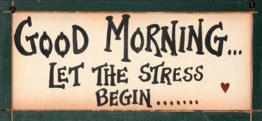 good-morning-let-the-stress-begin